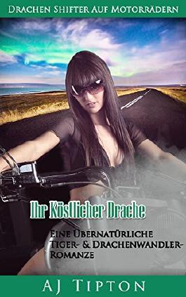 Ihr Köstlicher Drache: Eine Übernatürliche Tiger- & Drachenwandler-Romanze (Drachen Shifter Auf Motorrädern 2)