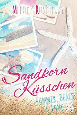 Sandkornküsschen (Liebesroman): Summer, Beach & Love: Summer, Beach & Love