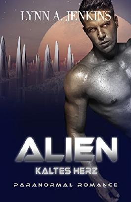 Alien - Kaltes Herz: Paranormale Liebesgeschichte (Paranormal Romance) (Übersinnliche Fantasy Kurzgeschichten)