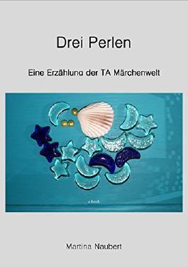 Drei Perlen: Märchenwelt der Transaktionsanalyse (TA Märchenwelt 3)