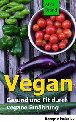 VEGAN: Gesund und Fit durch vegane Ernährung (Gesund und schlank, Vegane Rezepte)