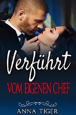 Erotik: Verführt vom eigenen Chef (Erotischer Liebesroman, Liebe, Lust, Leidenschaft)