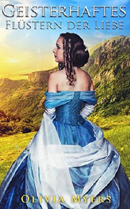 Liebesromane: Geisterhaftes Flüstern der Liebe (Süße Rein Historisches Romanze) (Übersinnliches Romanze)