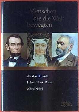 Menschen, die die Welt bewegten. David Herbert Donald: Abraham Lincoln; Charlotte Kerner: Hildegard von Bingen; Wilhelm Strube: Alfred Nobel; ect.