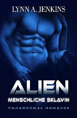 Alien - Menschliche Sklavin: Paranormale Liebesgeschichte (Paranormal Romance) (Übersinnliche Fantasy Kurzgeschichten)