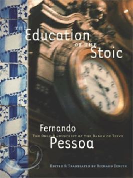 The Education Of the Stoic: The Only Manuscript of the Baron of Teive by Fernando Pessoa (2004-11-02)