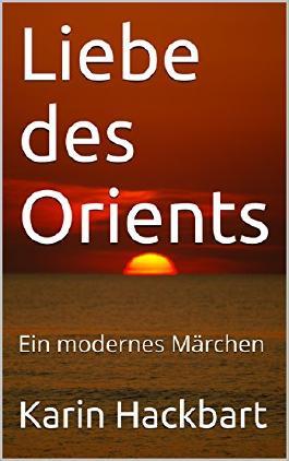 Liebe des Orients: Ein modernes Märchen