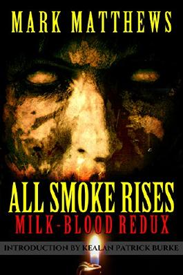 ALL SMOKE RISES: MILK-BLOOD REDUX