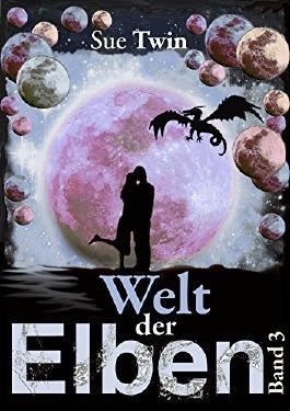 Welt der Elben (Band 3: Drachenglut, Wandelzeiten, Feuerkinder) (Welt der Elben - Sammelband)