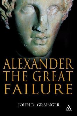 Alexander the Great Failure: The Collapse of the Macedonian Empire (Hambledon Continuum) by John D Grainger (2009-08-11)