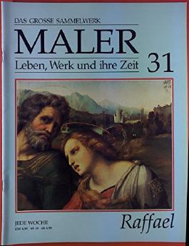 Das grosse Sammelwerk Maler. Leben, Werk und ihre Zeit. Heft 31, Raffael.