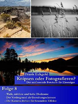 Knipsen oder Fotografieren?   Folge 8: Der umfassende Fotokurs für Einsteiger