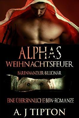 Alphas Weihnachtsfeuer: Eine Übersinnliche BBW-Romanze (Bärenwandler-Billionär 4)