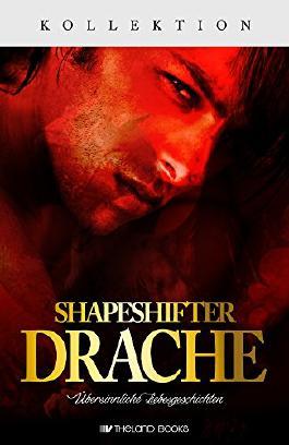 Shapeshifter Drache: 5 übersinnliche Liebesgeschichten (Gestaltwandler Drache, Drachenshifter Sammelband) (Paranormale Kurzgeschichten Kollektion)