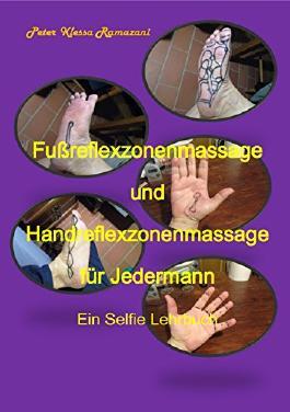 Fußreflexzonenmassage und Handreflexzonenmassage für Jedermann: Ein Selfie Lehrbuch