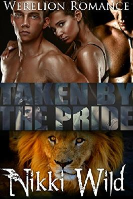 TAKEN BY THE PRIDE (WERELION SHIFTER MENAGE STEAMY ROMANCE)