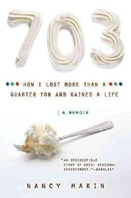 [(703 : How I Lost More Than a Quarter Ton and Gained a New Life)] [By (author) Nancy Makin] published on (June, 2011)
