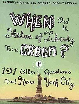 [(When Did the Statue of Liberty Turn Green? : And 101 Other Questions About New York City)] [By (author) The Staff of the New-York Historical Society Library ] published on (October, 2010)