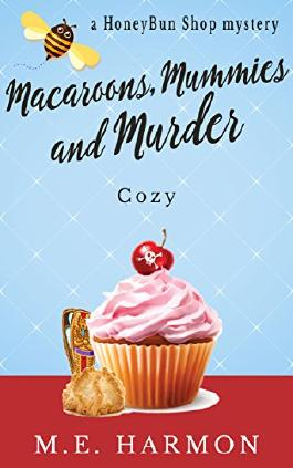 Macaroons, Mummies and Murder: A Cozy Mystery (HoneyBun Shop Mysteries Book 4)