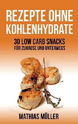 50 Rezepte ohne Kohlenhydrate - 30 Low Carb Snacks für Zuhause und unterwegs + 20 Bonus-Rezepte zum Abnehmerfolg in nur 2 Wochen (Gesund leben - Low Carb)