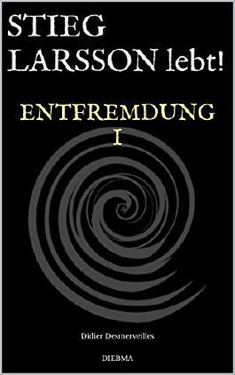 Stieg Larsson lebt!: Entfremdung I (Die Legende lebt 3)