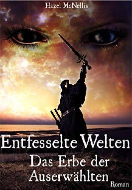 Entfesselte Welten - Das Erbe der Auserwählten: Weltentrilogie, Band 3