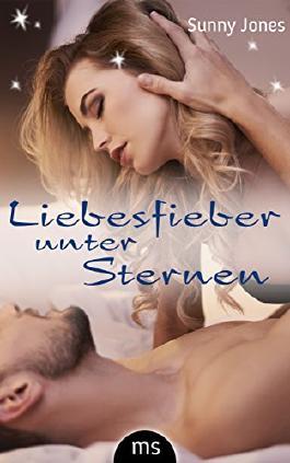 Liebesfieber unter Sternen - Erotischer Liebesroman