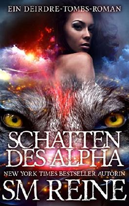 Schatten des Alpha: Ein Urban-Fantasy-Roman (Ein Deirdre-Tombs-Roman 2)