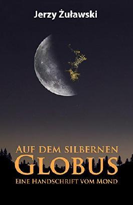 Auf dem silbernen Globus: Eine Handschrift vom Mond