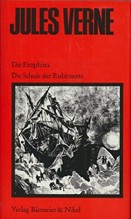 *DIE EISSPHINX & DIE SCHULE DER ROBINSONS* Mit wenigen Abbildungen.