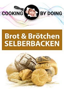 Brot und Brötchen: SELBERBACKEN (Cooking by Doing 2)