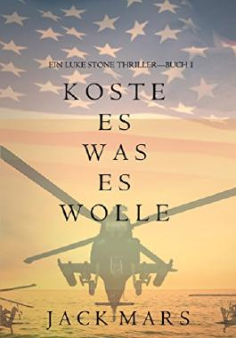 Koste Es Was Es Wolle  (Ein Luke Stone Thriller-Buch 1)