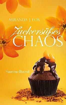 Zuckersüßes Chaos - Trilogie