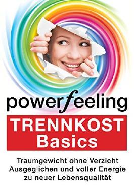 TRENNKOST: Basics - Traumgewicht ohne Verzicht (Power Feeling 1)