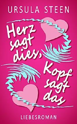 Herz sagt dies, Kopf sagt das: Liebesroman