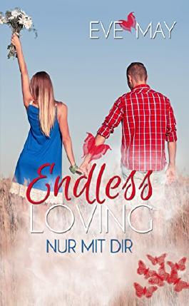 Endless Loving: Nur mit dir