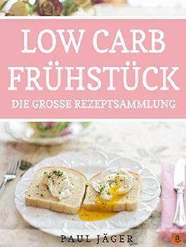 Low Carb Frühstück: Schnell und gesund abnehmen mit den besten Rezepten für einen ernährungsbewussten Start in den Tag! (Abnehmen, Low Carb, Frühstück, ... Gesundheit, Gesund, Natürlich, Einfach)
