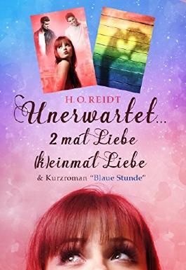 """Unerwartet... 2 mal Liebe*(k)einmal Liebe: & Kurzroman """"Blaue Stunde"""" (Schicksalspfade 1 + 2)"""