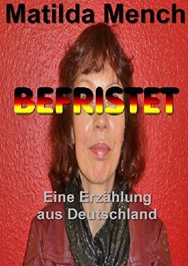 BEFRISTET: Eine Erzählung aus Deutschland