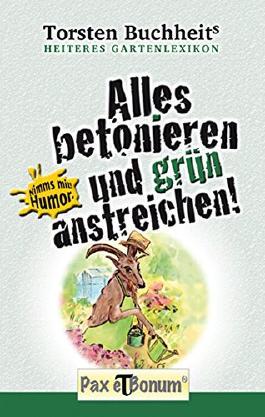 Alles betonieren und grün anstreichen: Heiteres Gartenlexikon (Nimm's mit! Humor. 2)