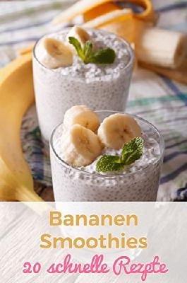 Bananen Smoothies: 20 schnelle Rezepte. Leckere Smoothies mit Obst und Gemüse: Apfel, Kiwi, Milch (Abnehmen und Detox): Leckere Smoothies mit Banane und ... und Gemüse. (Obst- und grüne Smoothies)