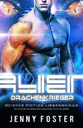 Alien - Drachenkrieger: Science Fiction Liebesroman (Sci-Fi Alien Invasion and Abduction Fantasy Novel Deutsch)