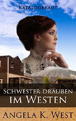 Katalogbraut: Eine Schwester draußen im Westen ( Reiner und mustergültiger historischer Roman) (Frauenfiktion Neue Erwachsene Hochzeit im Westen)