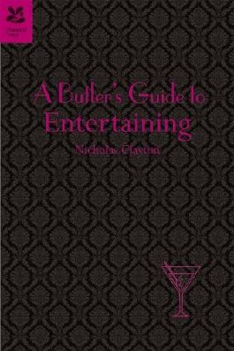 A Butler's Guide to Entertaining at Home by Nicholas Clayton (2011-08-01)