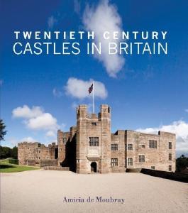 Twentieth Century Castles in Britain by Amicia de Moubray (2013-03-01)