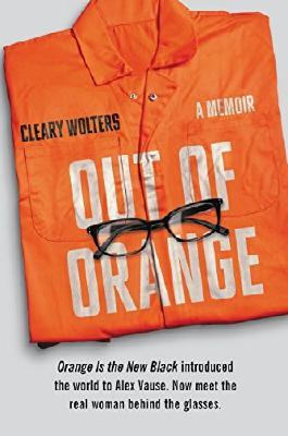 Out of Orange: A Memoir by Cleary Wolters (2015-05-05)