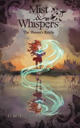 Mist & Whispers (The Weaver's Riddle) (Volume 1) by C. M. Lucas (2016-04-03)