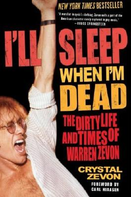 I'll Sleep When I'm Dead: The Dirty Life and Times of Warren Zevon by Crystal Zevon (2008-05-06)