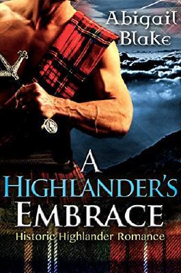 HIGHLANDER HISTORICAL ROMANCE: A Highlander's Embrace (Highland Scottish Medieval Romance)