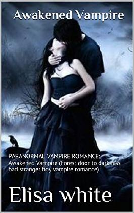 Awakened Vampire: PARANORMAL VAMPIRE ROMANCE: Awakened Vampire (Forest door to darkness bad stranger boy vampire romance)